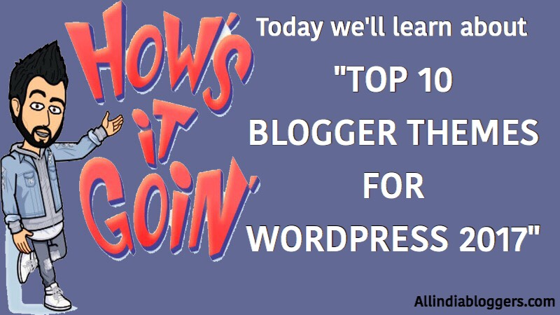 Top 10 Blogger Themes for wordpress 2017